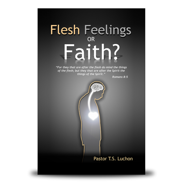 Flesh Feelings or Faith